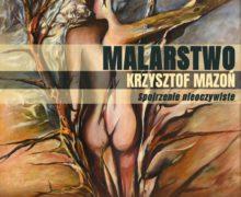 Wernisaż – Malarstwo Krzysztof Mazoń – MDK Olesno