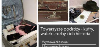 Towarzysze podróży – kufry, walizki, torby i ich historia – Muzeum w Praszce